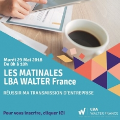 LES MATINALES LBA WALTER France | REUSSIR MA TRANSMISSION D'ENTREPRISE
